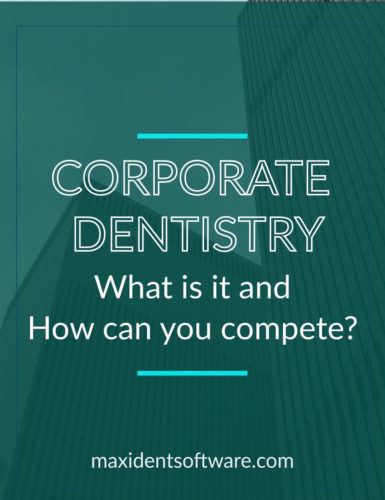 Corporate Dentistry - What is it and How can you compete
